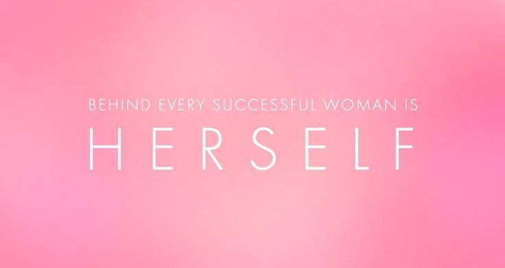 Behind Every Successful Woman Is Herself Amazing Success Quotes For Women