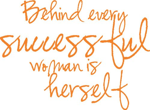 Behind Every Successful Woman Is Herself Quotes