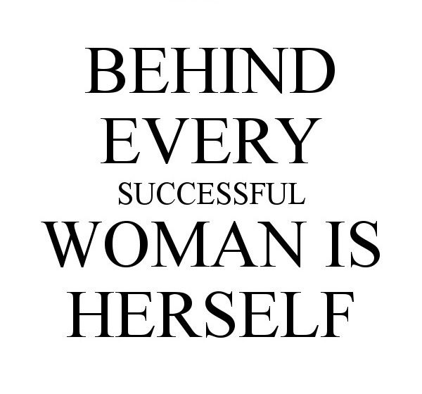 Success Quotes For Women Endearing Behind Every Successful Woman Is Herself.