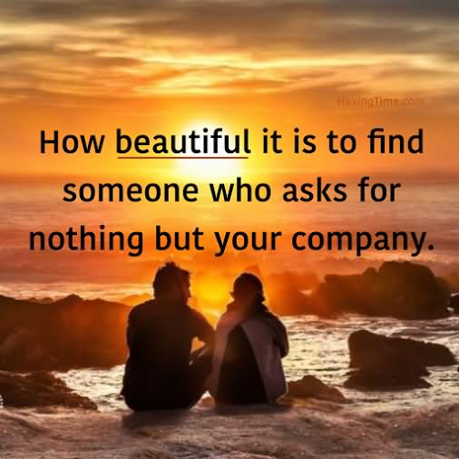 How Beautiful It Is To Find Someone Who Asks For Nothing