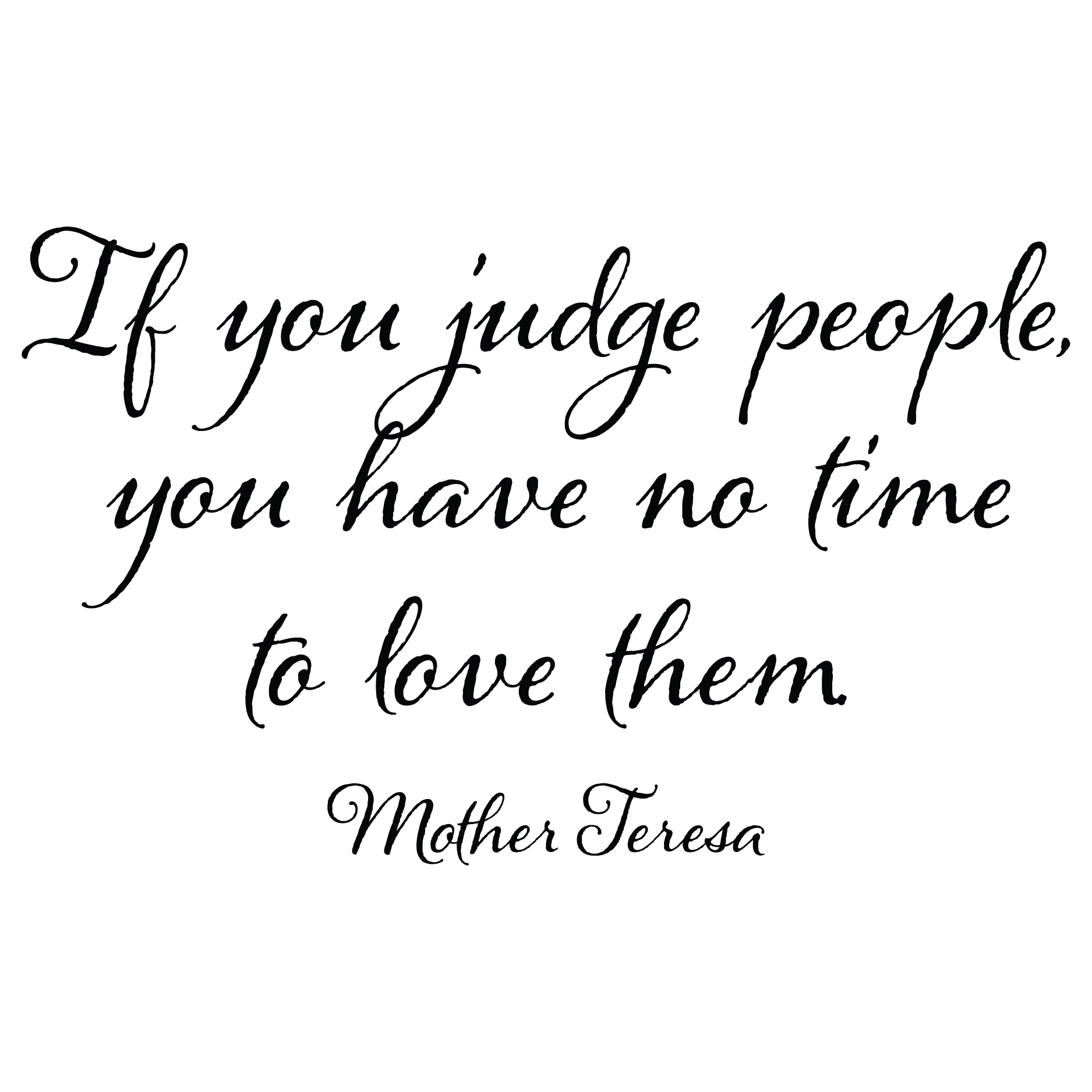 Mother Teresa Quotes Love Them Anyway If You Judge People You Have No Time To Love Them.