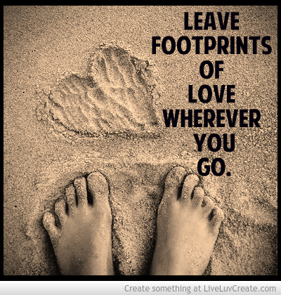 Leave footprints of love wherever you go