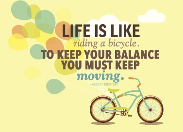 https://www.askideas.com/media/01/Life-is-like-riding-a-bicycle.-To-keep-your-balance-you-must-keep-moving.-5.jpg