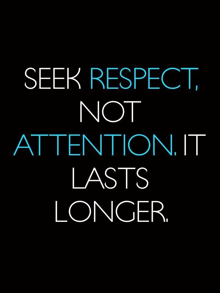 Seek Respect Not Attention It Lasts Longer