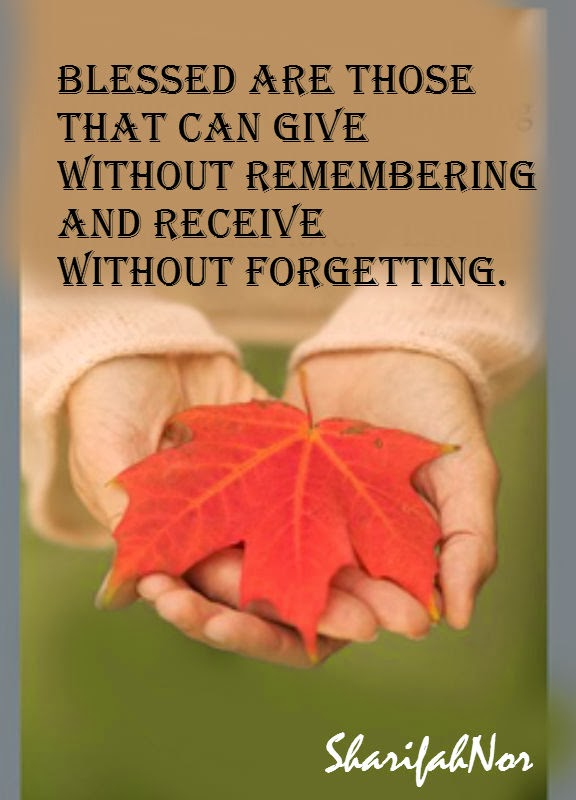 Blessed are those who give without remembering and take ...