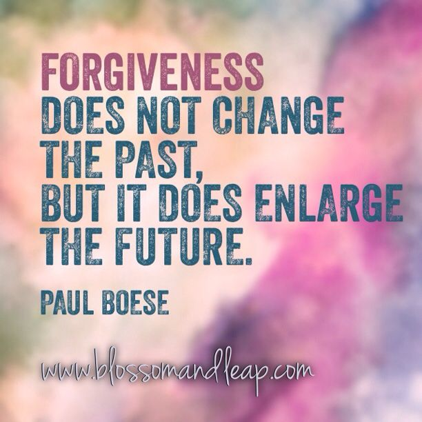 Forgiveness does not change the past but it does enlarge the future.