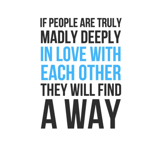 If people are truly, madly, deeply in love with each other ...