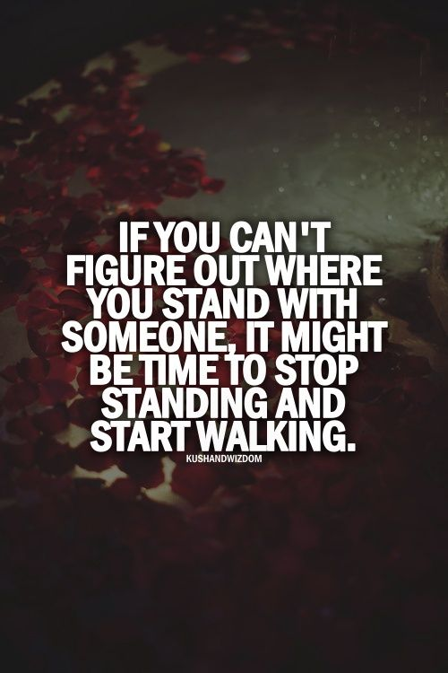 If You Cant Figure Out Where You Stand With Someone It Might Be