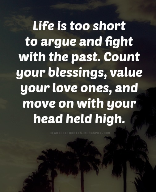 Life Is Too Short To Argue And Fight With The Past Count Your