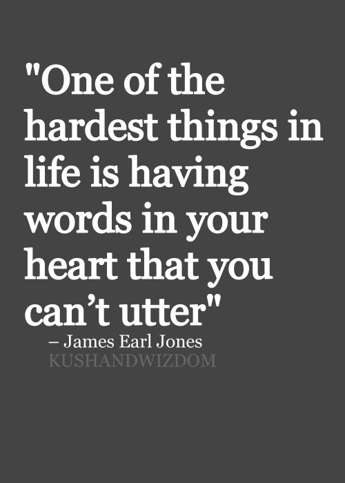 One of the hardest things in life is having words in your ...