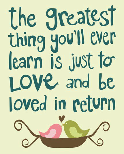 The Greatest Thing Youll Ever Learn Is Just To Love And Be Loved In