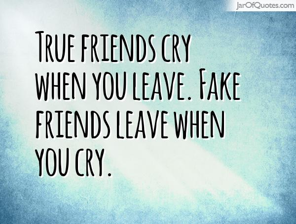 Fake Friends Quotes N Pics : True friends cry when you leave fake