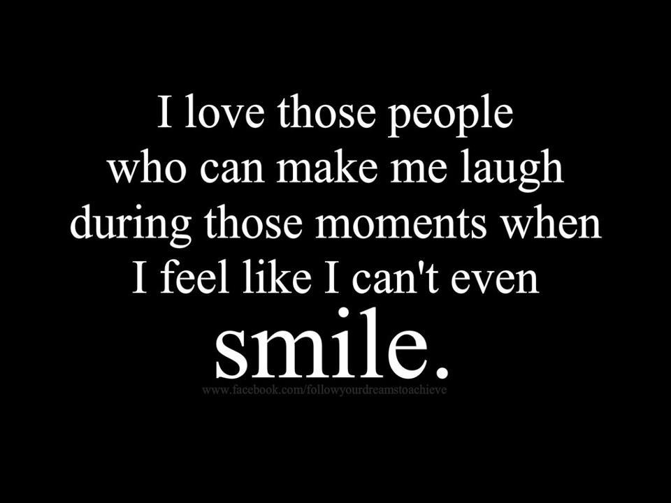 I Love Those People Who Can Make Me Laugh During Those