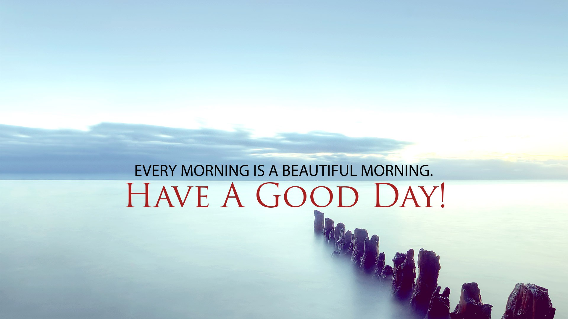 Good Day Quotes Every Morning Is A Beautiful Morning Have A Good Day