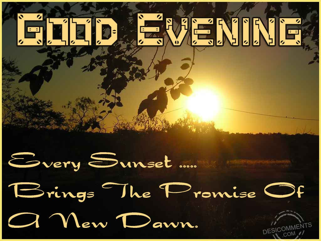 Good Evening Every Sunset Brings The Promise Of A New Dawn
