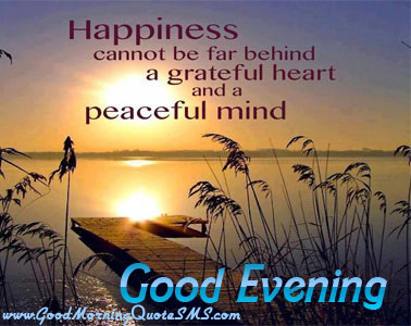 15 best good evening wishes picture happiness cannot be far behind a grateful heart and a peaceful mind good evening m4hsunfo