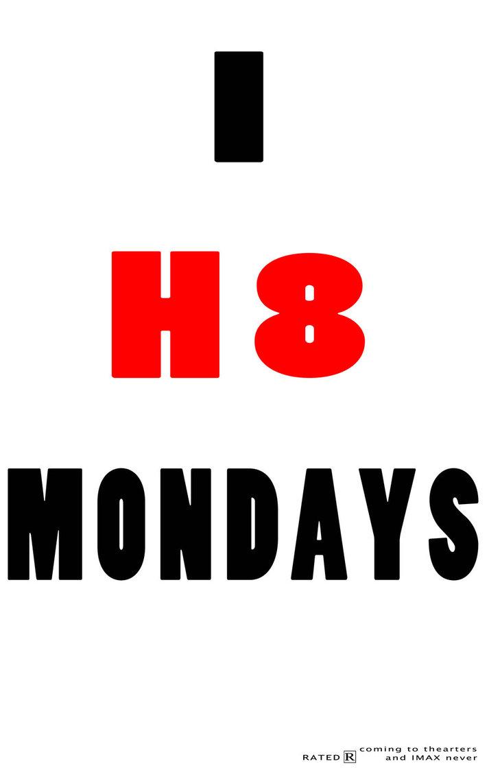 I H8 Monday