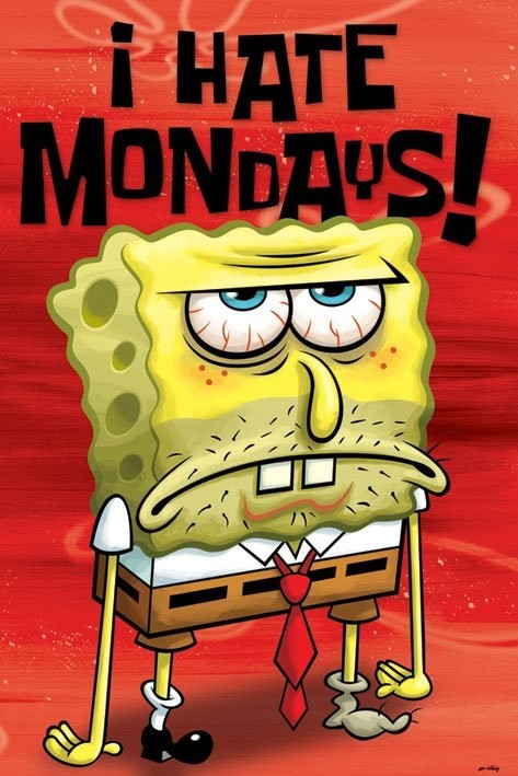 I Hate Mondays Spongebob Poster