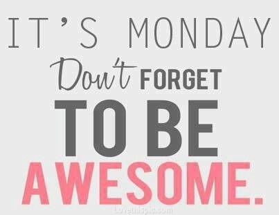 It S Monday Don T Forget To Be Awesome