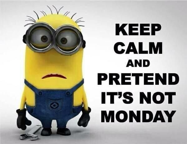 Minion Says Keep Calm And Pretend It's Not Monday