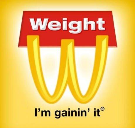 Weight I Am Gainin It Macdonal Funny Advertisement