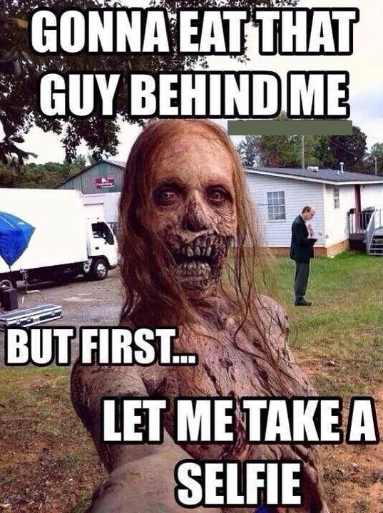[Image: But-First-Let-Me-Take-A-Selfie-Funny-Zombie-Meme.jpg]