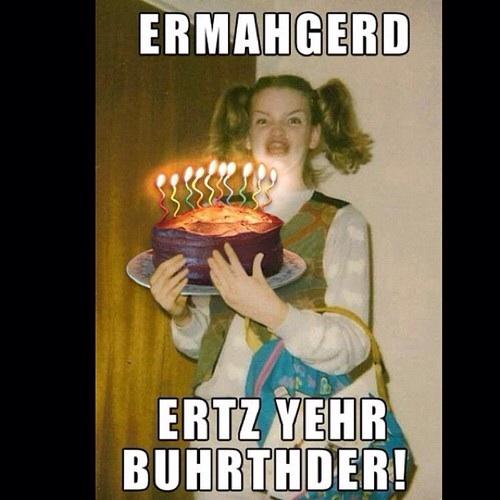 Ermahgerd Ertz Yehr Buhrhder Funny Birthday Meme