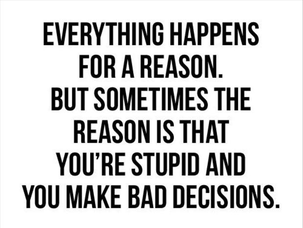 Everything Happens For A Reason Funny Quote