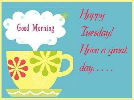 Good Morning Happy Tuesday Have A Great Day