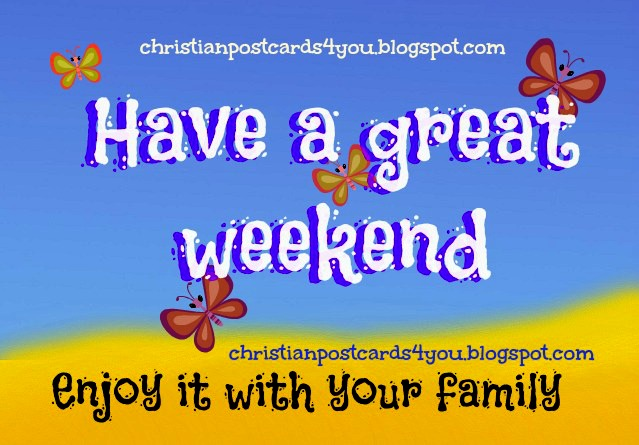 Have A Great Weekend Enjoy It With Your Family