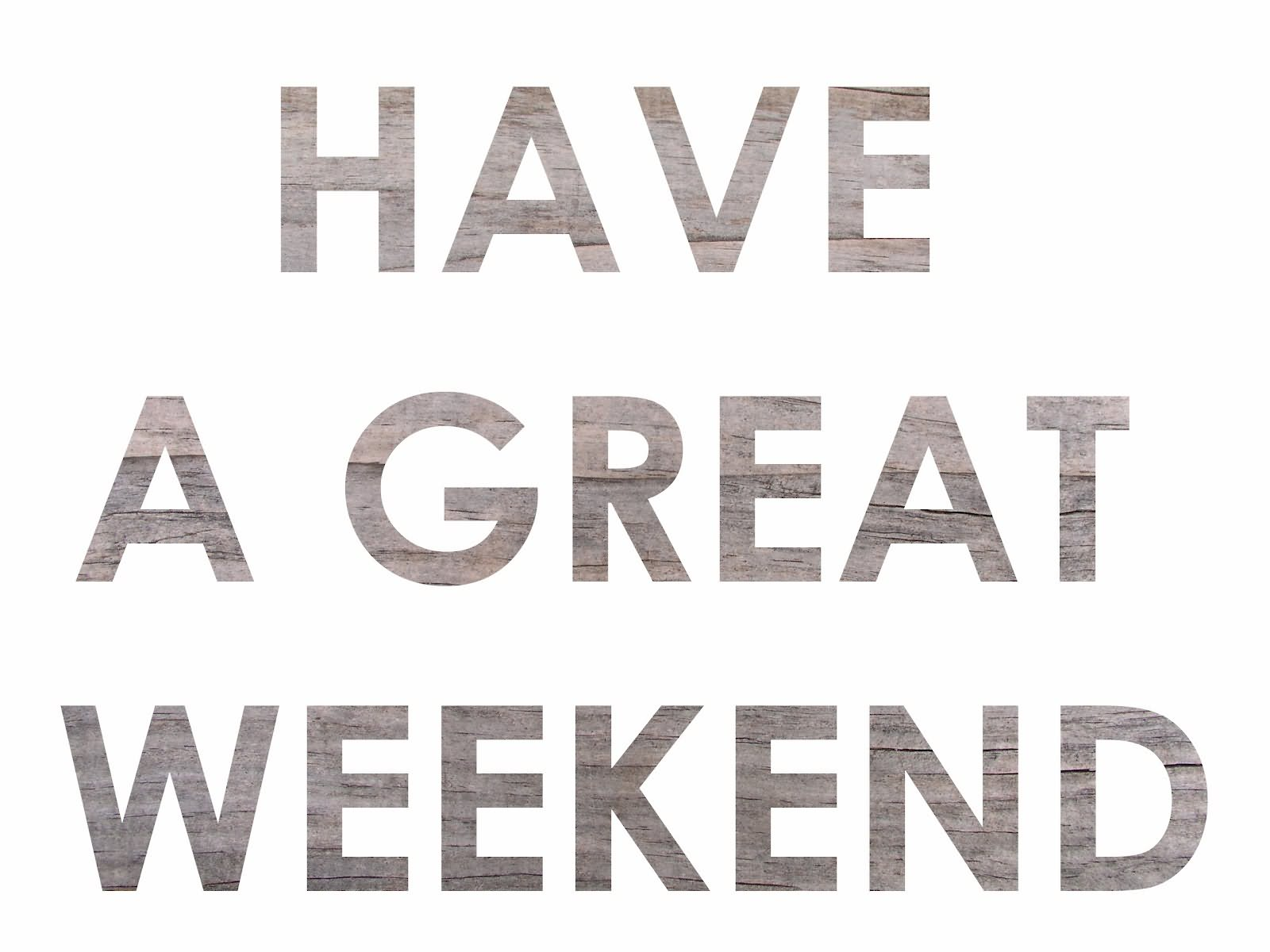 Have A Great Weekend HD Wallpaper
