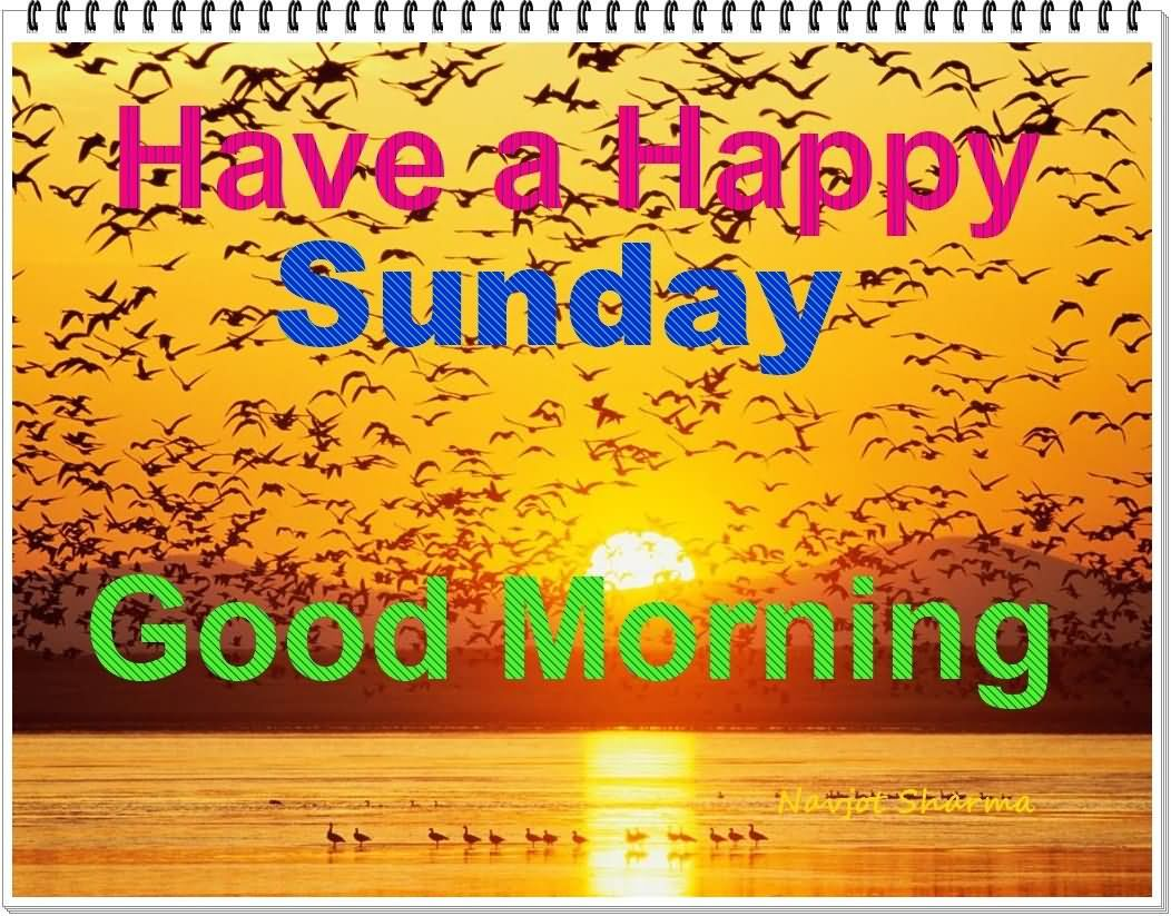 Have A Happy Sunday Good Morning