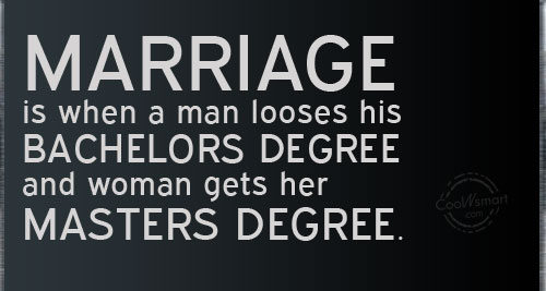 Marriage Is When A Man Losses His Bachelors Degree Funny Wedding Quote