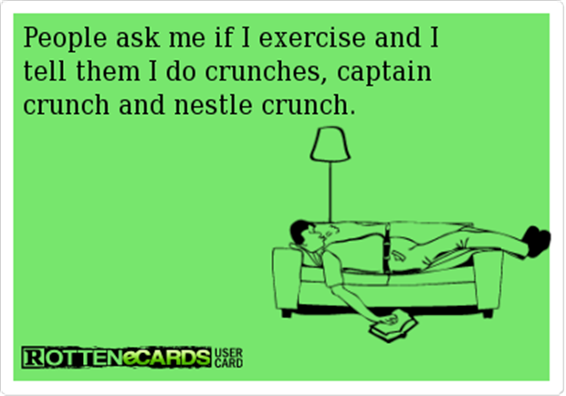 People Ask Me If I Exercise And I Tell Them I Do Crunches Funny Ecard
