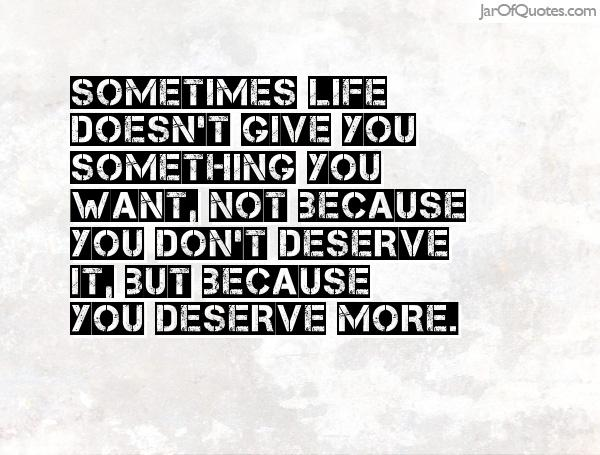 Sometimes You Dont Get What You Want Not Because You Dont