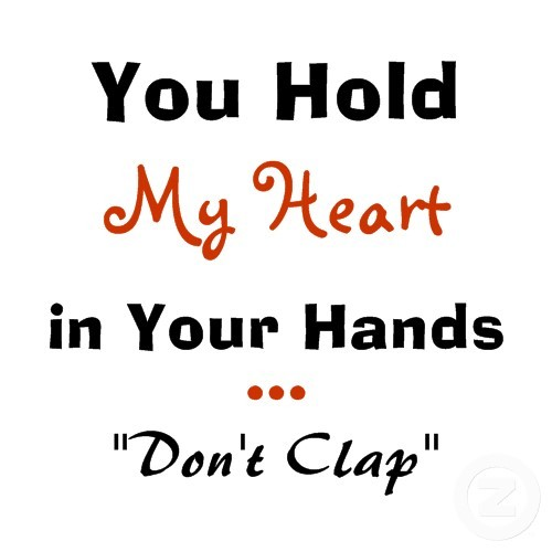 You Hold My Heart In Your Hand Funny Love Quote