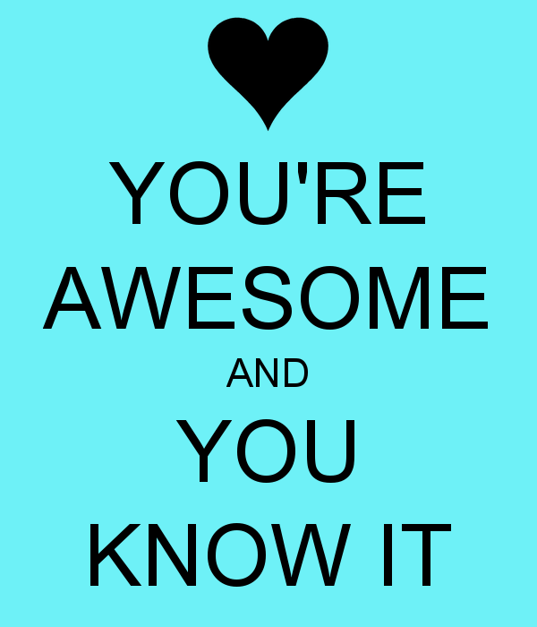 You Re Awesome: 47 Wonderful You Are Awesome Pictures