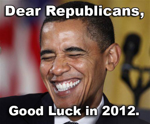 Funniest Meme Ever 2012 : Dear republicans good luck in 2012 funny obama meme