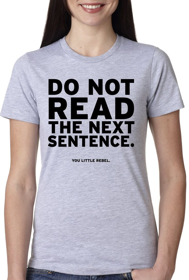 Do Not Read The Next Sentence Funny Tshirt for Woman