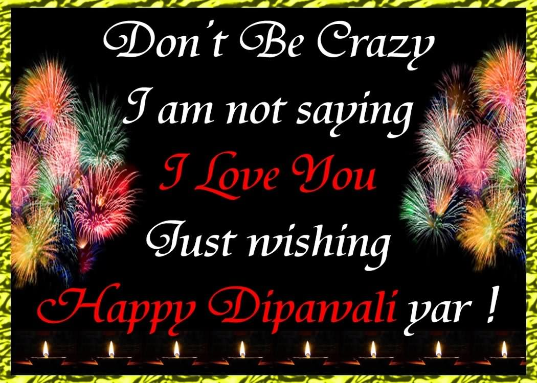 Dont be crazy i am not saying i love you funny diwali wishes m4hsunfo