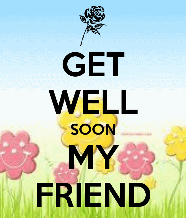 Get Well Soon My Friend