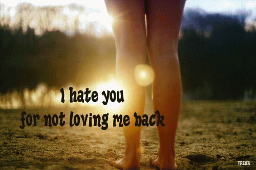 I Hate You For Not Loving Me Back
