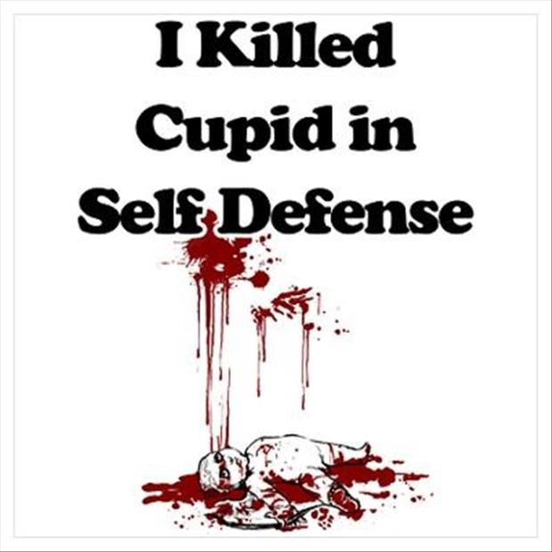 I Killed Cupid In Self Defense Funny Valentine Picture