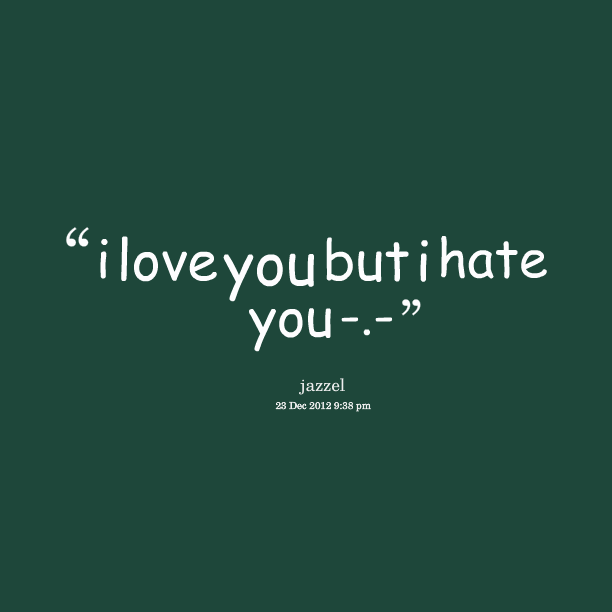 29 Wonderful I Hate You But I Love You Pictures