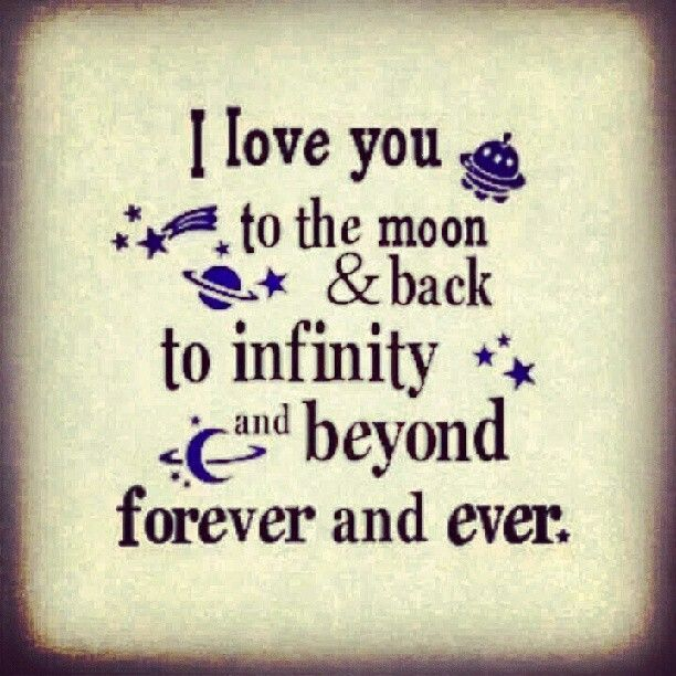 Love You To The Moon & Back To Infinity And Beyond Forever And Ever