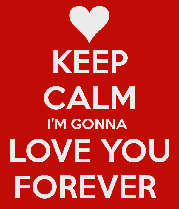 I Love You: Keep Calm I'm Gonna Love You Forever