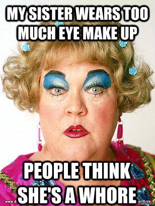 My Sister Wears Too Much Eye Make Up Funny Meme