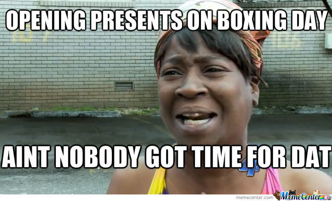 Funny Meme A Day : Opening presents on boxing day funny meme