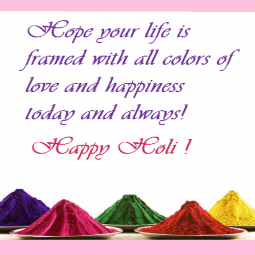 Hope Your Life Is Framed With All Colors Of Love And Happiness Today And  Always Happy Holi