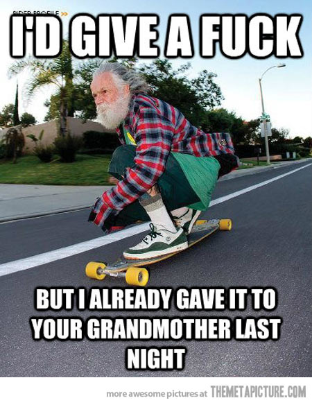 I Did Give A Fuck Funny Skateboarding Meme 18 very funny skateboarding images